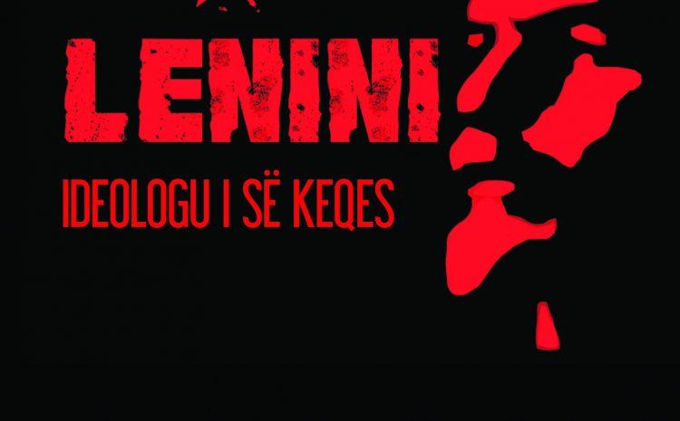 """""""V.I.Lenin – ideologu i së keqes"""""""