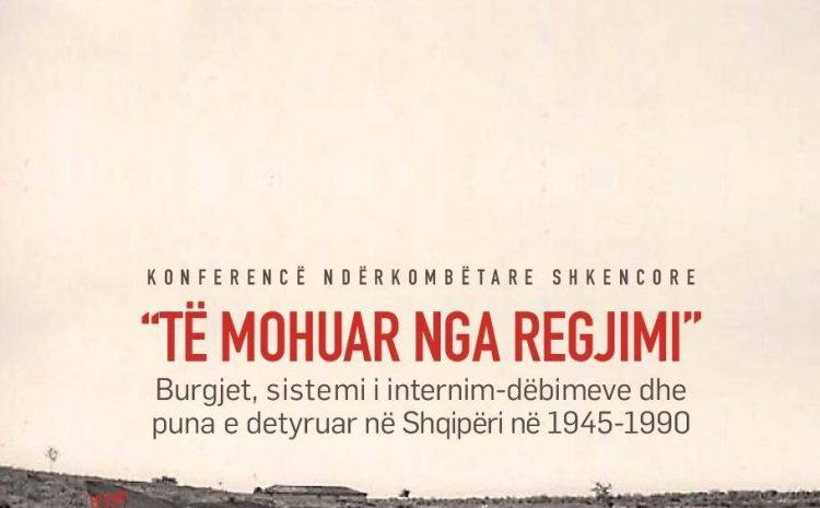 """Konferencën Ndërkombëtare Shkencore """"Të mohuar nga regjimi"""""""