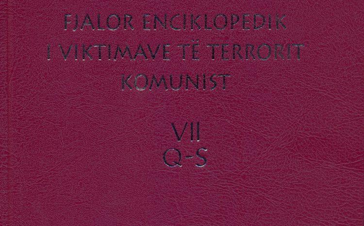 """""""Fjalor enciklopedik i vikitimave të terrorit komunist"""", Vëllimi VII   (Gërmat 'Q', 'R', 'Rr', 'S')"""