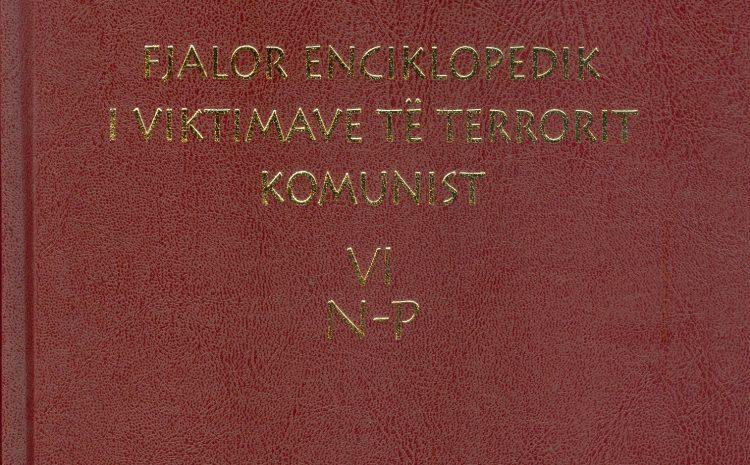 """""""Fjalor enciklopedik i vikitimave të terrorit komunist"""", vëllimi VI  (Gërmat N-P)"""