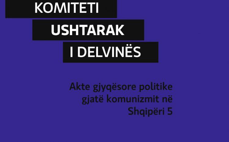"""""""Akte gjyqësore politike gjatë komunizmit në shqipëri (vëllimi V): Komiteti Ushtarak i Delvinës"""""""